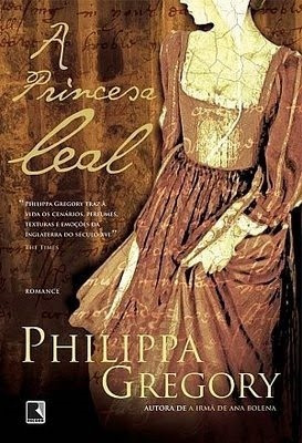 A Princesa Leal - Philippa Gregory