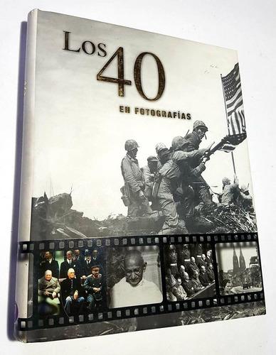 Libro Los 40 En Fotografias Nuevo Tapa Dura 256 Paginas
