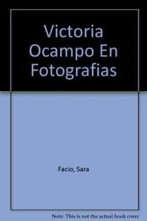 Victoria Ocampo En Fotografias - Facio Sara (libro)