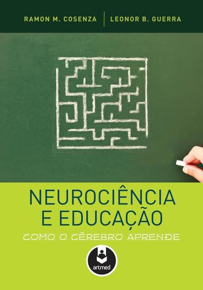 Neurociência E Educação - Como O Cérebro Aprende