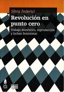Revolución En Punto Cero - Silvia Federici (nueva Edición)
