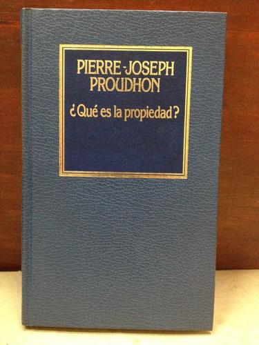 Qué Es La Propiedad? - Pierre Joseph Proudhon - Anarquismo