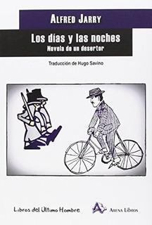Días Y Las Noches - Novelas De Un Desertor, Jarry, Arena