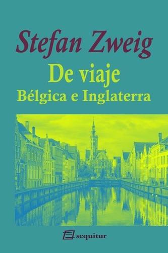 Imagen 1 de 3 de De Viaje Bélgica E Inglaterra, Stefan Zweig, Sequitur