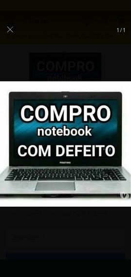 Compro Notebook Com Defeito Pra Peças .