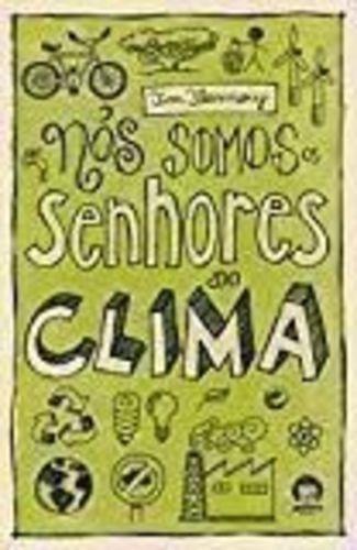 Livro Nós Somos Os Senhores Do Clima Tim Flamery
