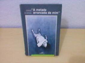 Livro A Metade Arrancada De Mim Izaías Almada