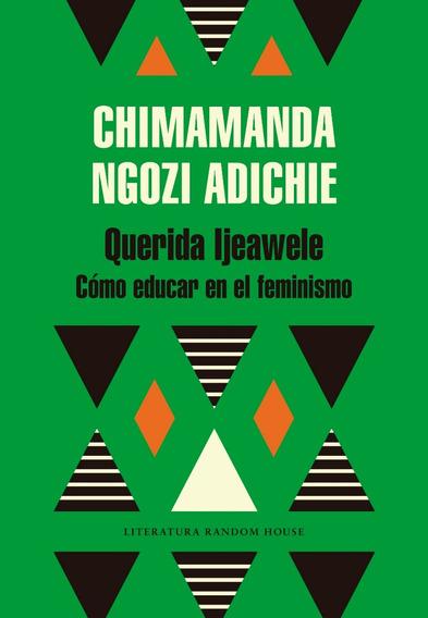 Querida Ijeawele. Cómo Educar En El Feminismo - Chimamand