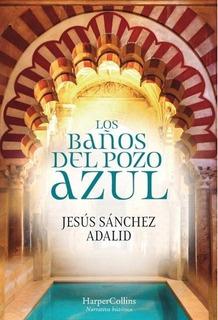 Los Baños Del Pozo Azul - Jesús Sánchez Adalid