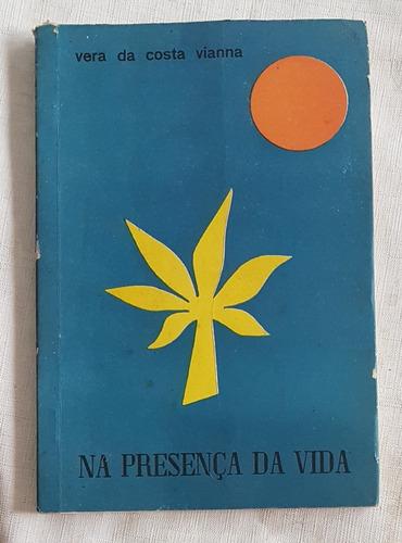 Livro - Na Presença Da Vida - Vera Da Costa Vianna