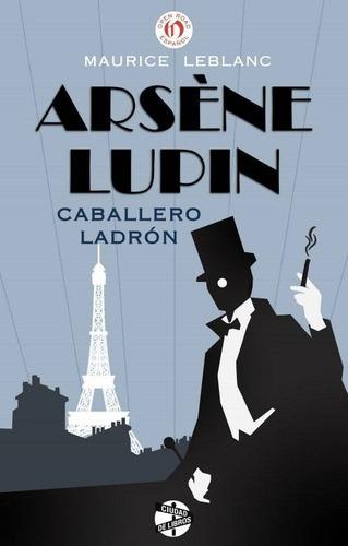 Arsene Lupin (caballero Ladrón) - Libro De Maurice Leblanc