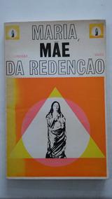 Maria Mãe Da Redenção Linhas Mestras Do Ministério Mariano