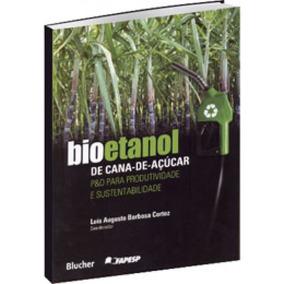 Bioetanol De Cana-de-acucar - P&d Para Produtividade E Suste