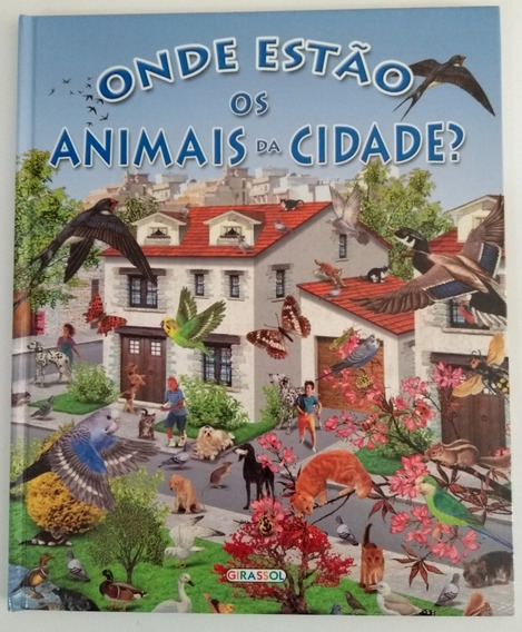 Livro Ilustrado Onde Estão Os Animais Da Cidade? Ed Girassol