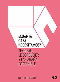Cuánta Casa Necesitamos? Thoreau, Le Corbusier Y La Cabaña