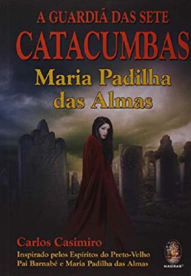 Livro A Guardiã Das Sete Catacumbas: Maria Padilha Das Almas