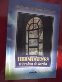 Hermógenes O Profeta Do Sertão Anthemo Roberto Feliciano