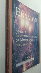 Livro Ensaios Sobre A Sustentabilidade Da Mineraçao No Brasi