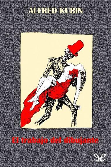 El Trabajo Del Dibujante - Alfred Kubin - Libro!