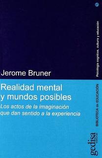 Realidad Mental Y Mundos Posibles, Bruner, Ed. Gedisa