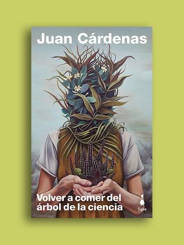Imagen 1 de 2 de Volver A Comer Del Arbol De La Ciencia. Juan Cardenas. Sigil