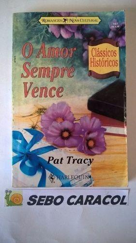 O Amor Sempre Vence - Clássicos Históricos 197 Pat Tracy