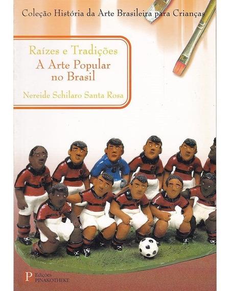 Raízes E Tradições - A Arte Popular No Brasil