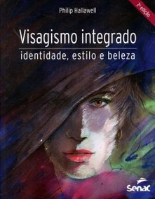 Visagismo Integrado - Identidade, Estilo E Beleza - 2ª Edi