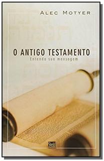 Antigo Testamento, O: Entenda Sua Mensagem