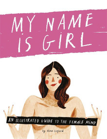 My Name Is Girl - An Illustrated Guide To The Female Mind