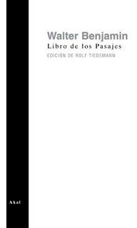 Libro De Los Pasajes, Walter Benjamin, Ed. Akal