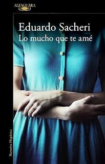 Eduardo Sacheri - Lo Mucho Que Te Amé