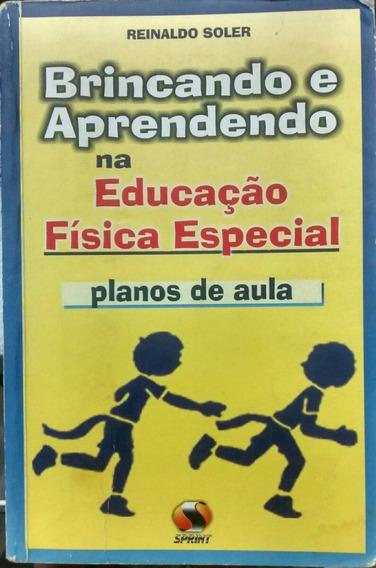 Brincando E Aprendendo Na Educação Física Especial / Reinald