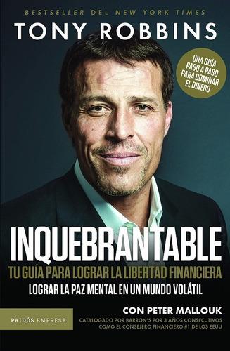 Inquebrantable - Guía Para La Libertad Financiera - Tony