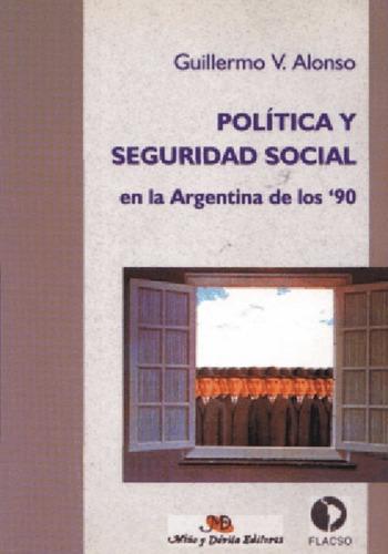 Política Y Seguridad Social En La Argentina De Los 90 Alonso