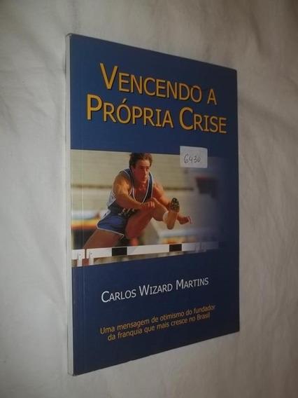Livro - Vencendo A Própria Crise - Carlos Wizard Martins