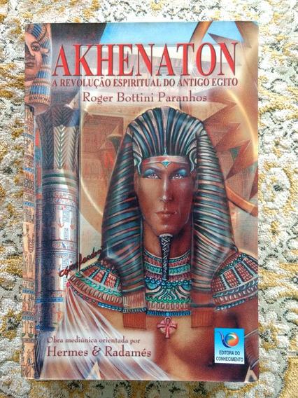 Akhenaton A Revolução Espiritual No Antigo Egito