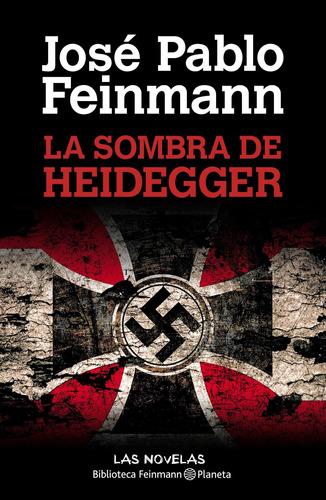 Imagen 1 de 3 de La Sombra De Heidegger De José Pablo Feinmann - Planeta