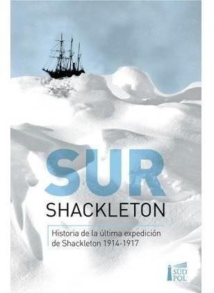 Sur  Historia De La Ultima Expedicion De Shackleton 1914-191