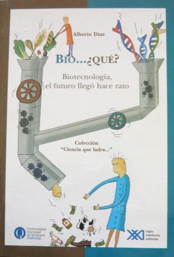 Bio Qué?, Alberto Díaz, Ed. Sxxi