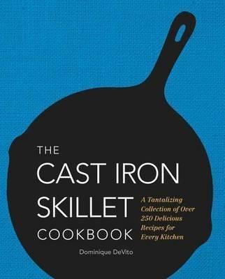 The Cast Iron Skillet Cookbook - Dominique Devito (hardba...