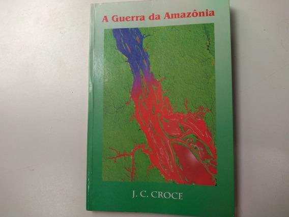 Livro - A Guerra Da Amazônia - J. C. Croce - Autografado