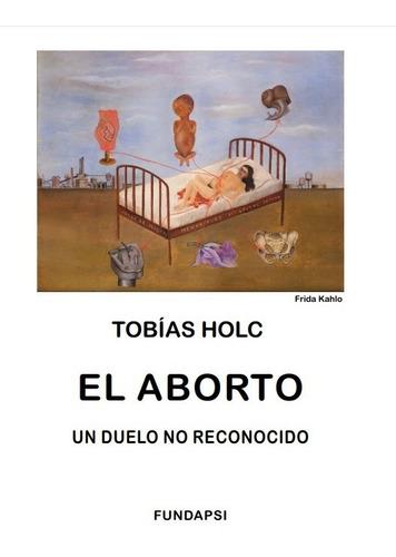 El Aborto, Un Duelo No Reconocido. Tobias Holc
