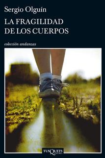 La Fragilidad De Los Cuerpos De Sergio Olguín - Tusquets