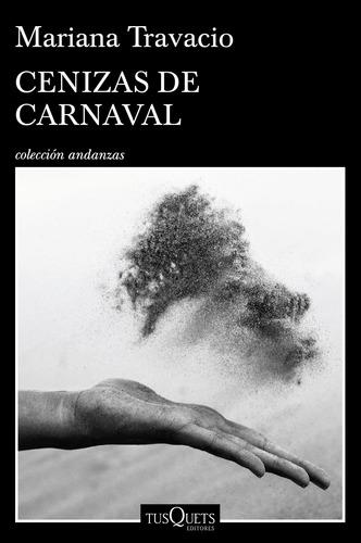 Imagen 1 de 3 de Cenizas De Carnaval De Mariana Travacio - Tusquets