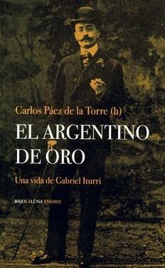 El Argentino De Oro. La Vida De G. Iturri - Carlos Páez De L