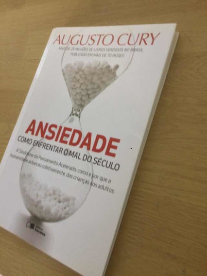 Ansiedade , Como Enfrentar O Mal Do Século. Augusto Cury