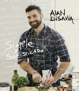 Simple Y Sofisticado - Alan Disavia - Grijalbo - Libro Nuevo