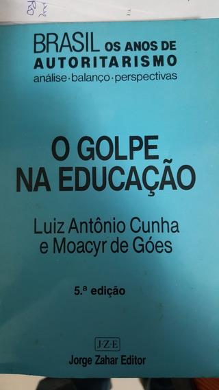 Livro - O Golpe Na Educação - Luiz A Cunha E Moacyr De Góes