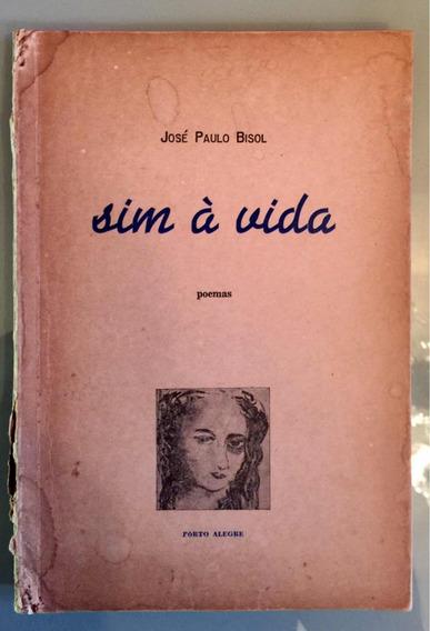 Livro Antigo Raro De José Paulo Bisol - Sim À Vida.